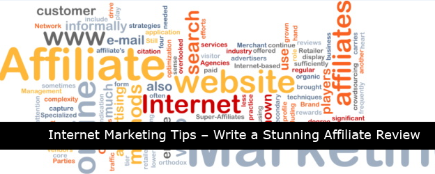 11 Essential Internet Marketing Tips - Write a Stunning Affiliate Review